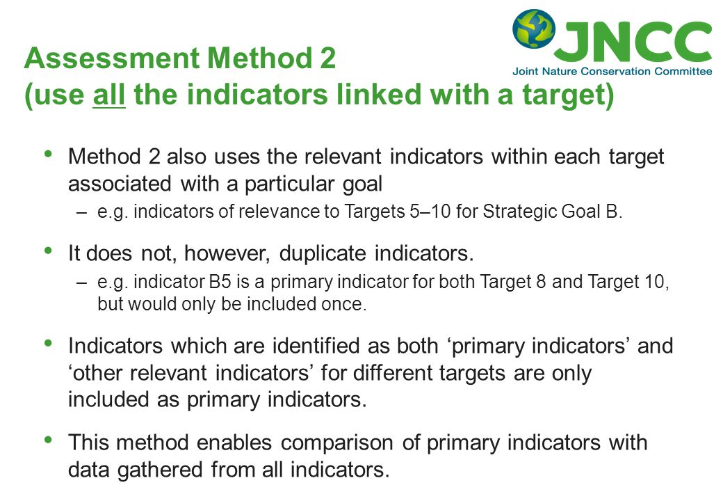 Assessment Method 2 (use all the indicators linked with a target) Method 2 also uses the relevant indicators within each target associated with a particular goal –e.g.