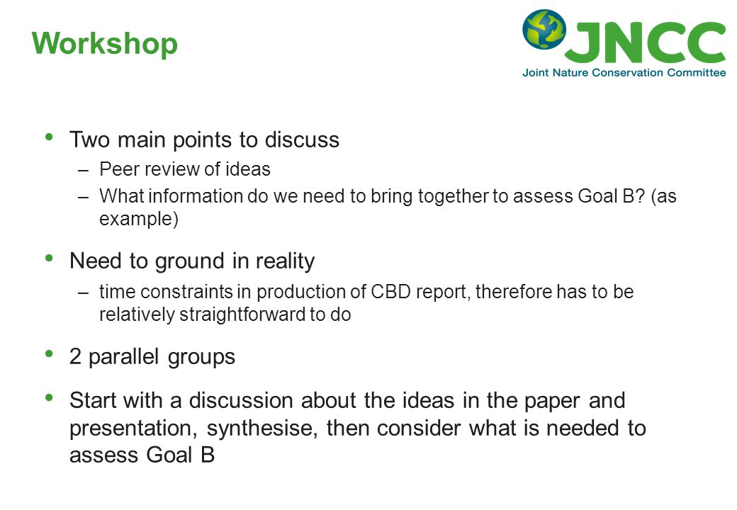 Workshop Two main points to discuss –Peer review of ideas –What information do we need to bring together to assess Goal B.