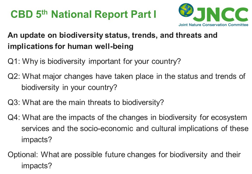 CBD 5 th National Report Part I An update on biodiversity status, trends, and threats and implications for human well-being Q1: Why is biodiversity im
