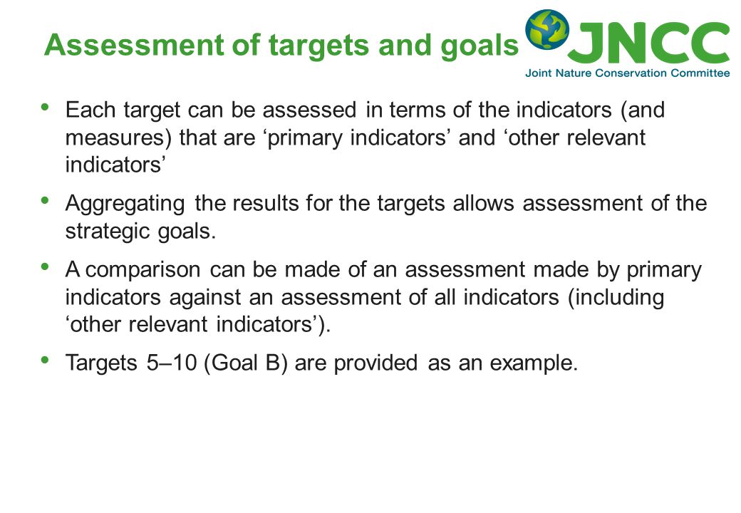 Assessment of targets and goals Each target can be assessed in terms of the indicators (and measures) that are 'primary indicators' and 'other relevan
