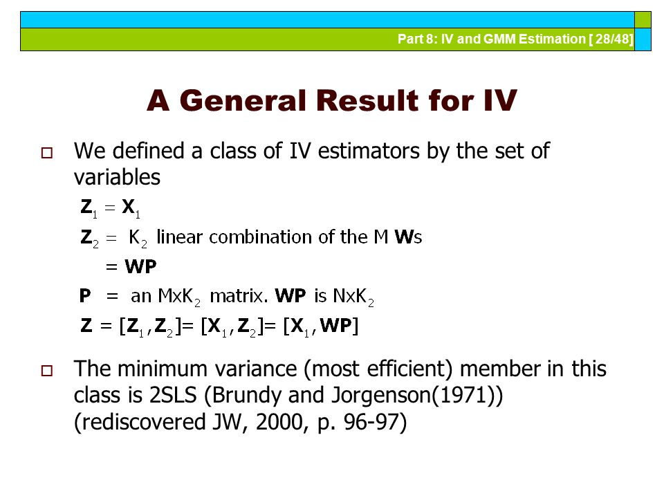 Part 8: IV and GMM Estimation [ 28/48] A General Result for IV  We defined a class of IV estimators by the set of variables  The minimum variance (m