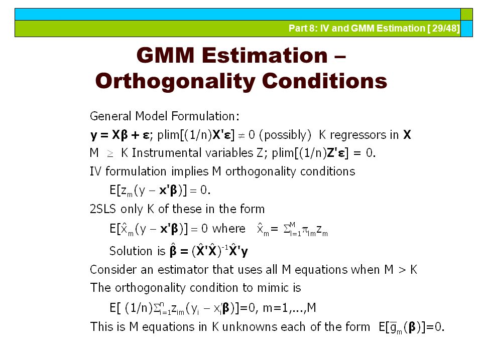 Part 8: IV and GMM Estimation [ 29/48] GMM Estimation – Orthogonality Conditions