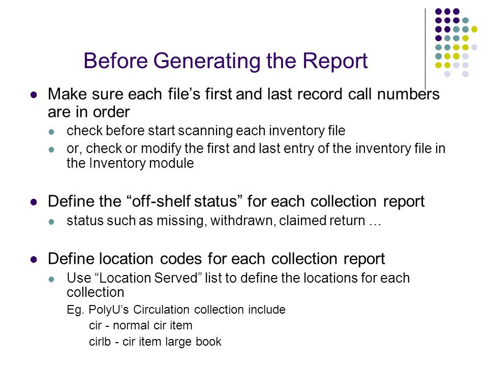 Before Generating the Report Make sure each file's first and last record call numbers are in order check before start scanning each inventory file or,