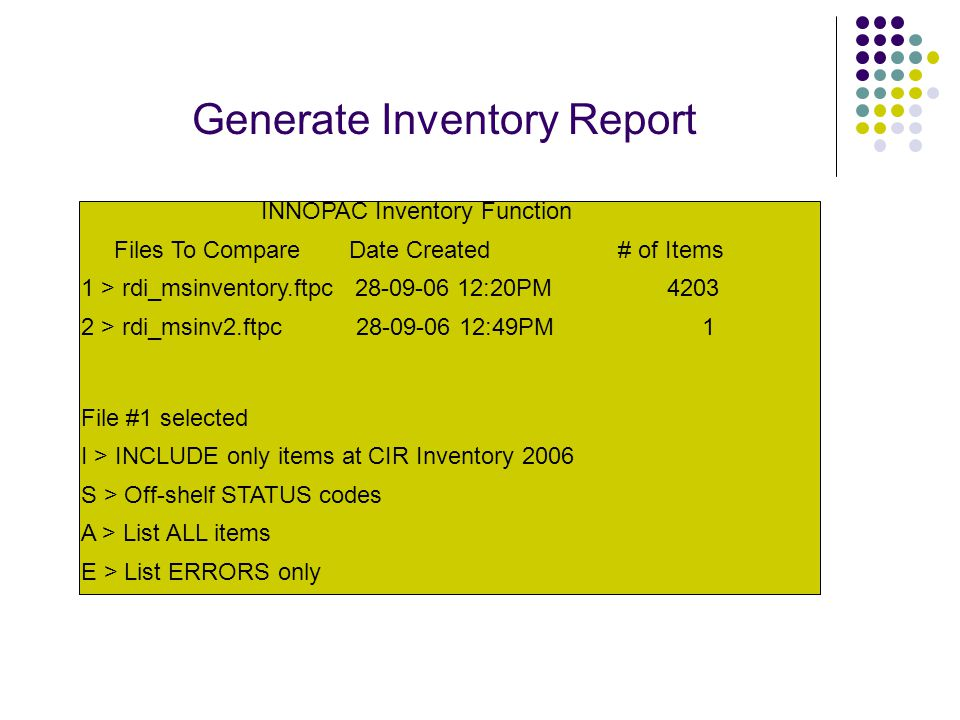 Generate Inventory Report INNOPAC Inventory Function Files To Compare Date Created # of Items 1 > rdi_msinventory.ftpc 28-09-06 12:20PM 4203 2 > rdi_m