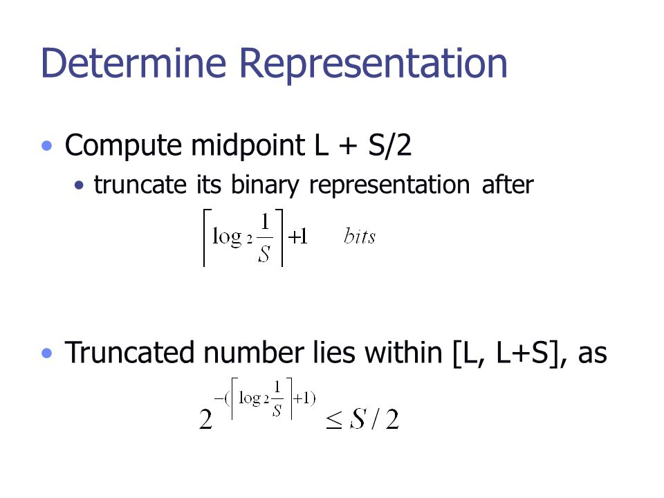 Determine Representation Compute midpoint L + S/2 truncate its binary representation after Truncated number lies within [L, L+S], as
