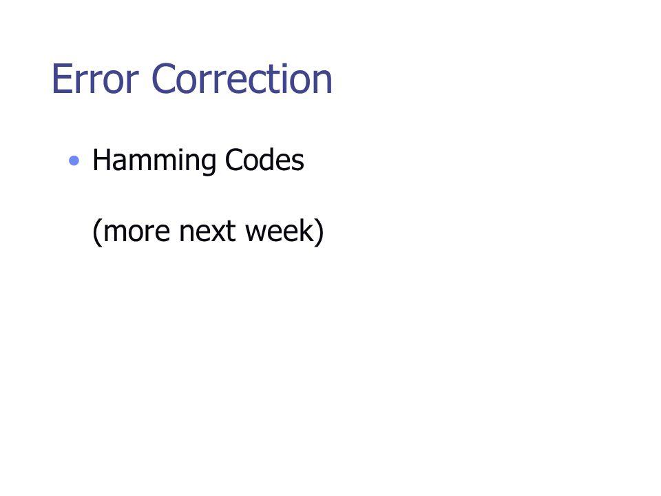 Error Correction Hamming Codes (more next week)