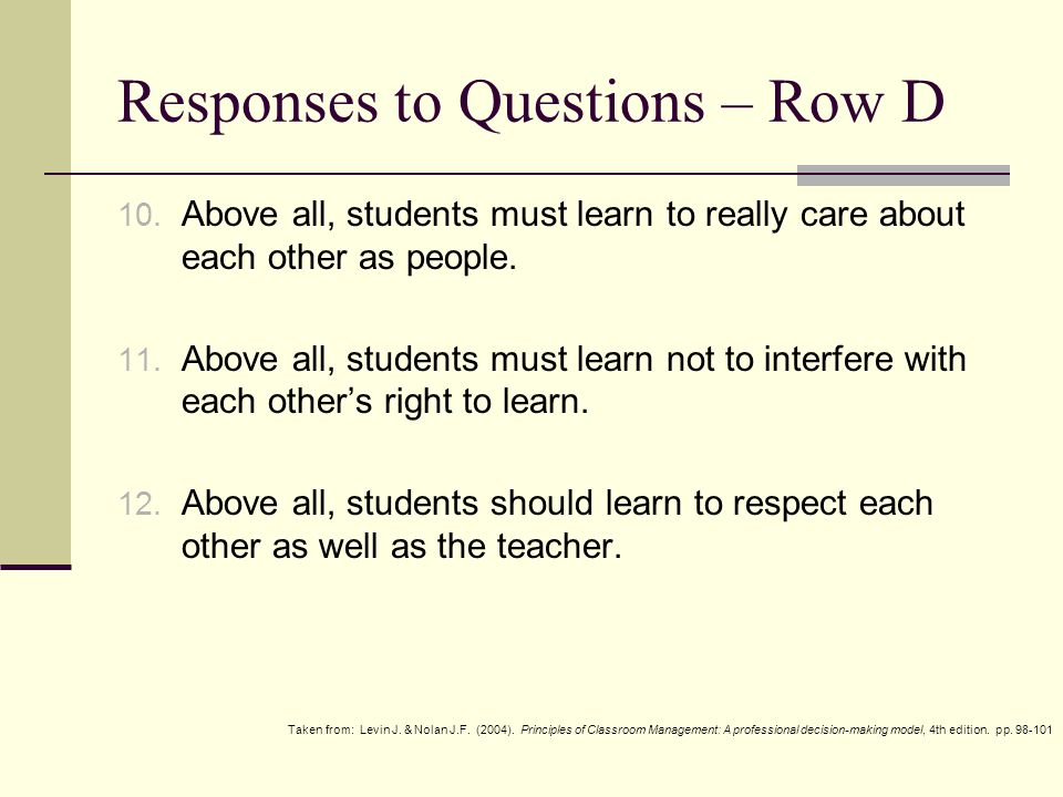 Responses to Questions – Row D 10. Above all, students must learn to really care about each other as people. 11. Above all, students must learn not to