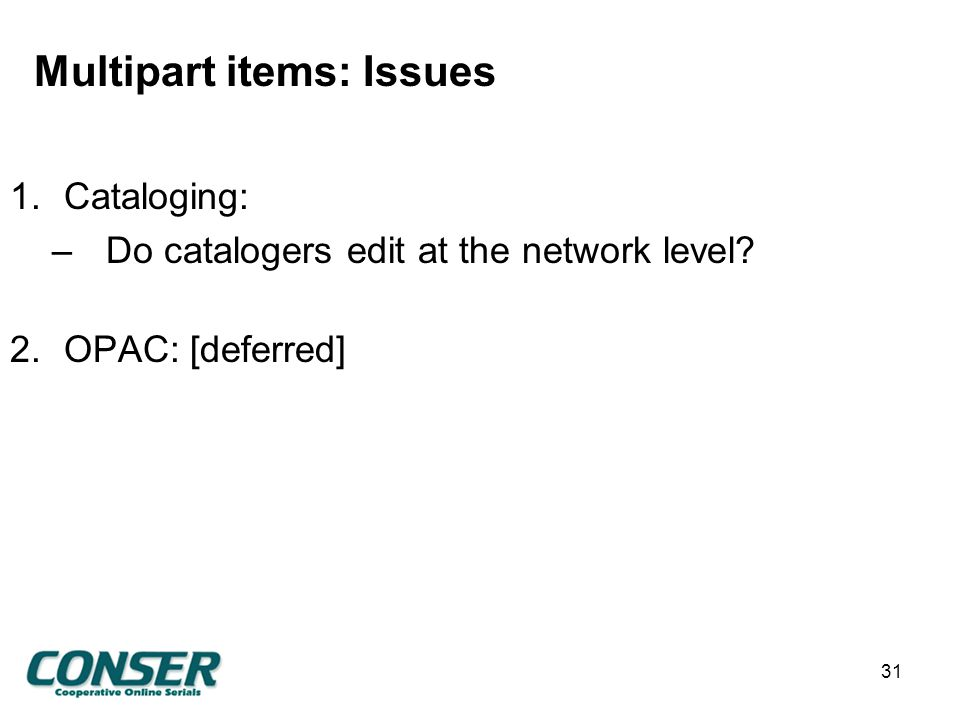 Multipart items: Issues 1.Cataloging: –Do catalogers edit at the network level.