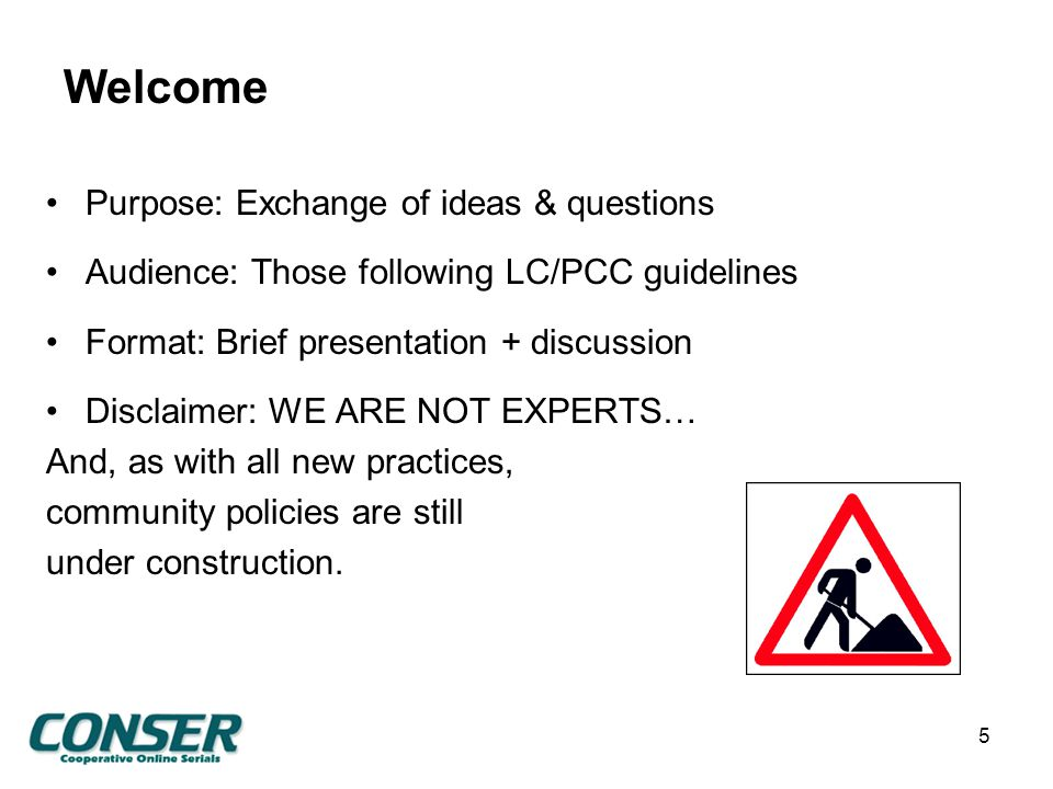 Welcome Purpose: Exchange of ideas & questions Audience: Those following LC/PCC guidelines Format: Brief presentation + discussion Disclaimer: WE ARE NOT EXPERTS… And, as with all new practices, community policies are still under construction.