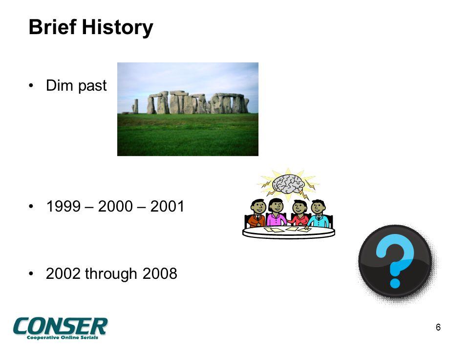Brief History Dim past 1999 – 2000 – 2001 2002 through 2008 6