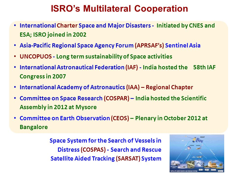 International Charter Space and Major Disasters - Initiated by CNES and ESA; ISRO joined in 2002 Asia-Pacific Regional Space Agency Forum (APRSAF's) S