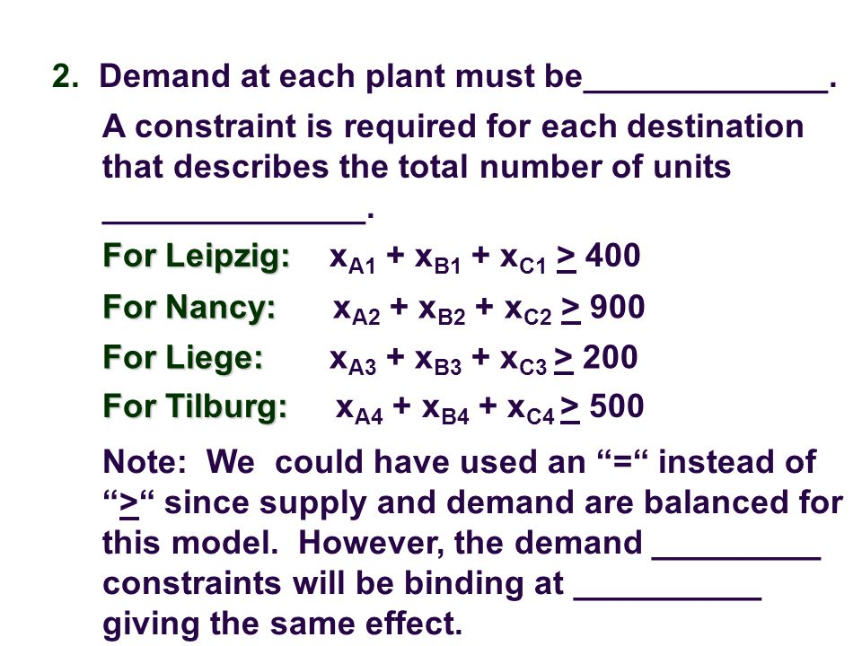 2. Demand at each plant must be_____________.
