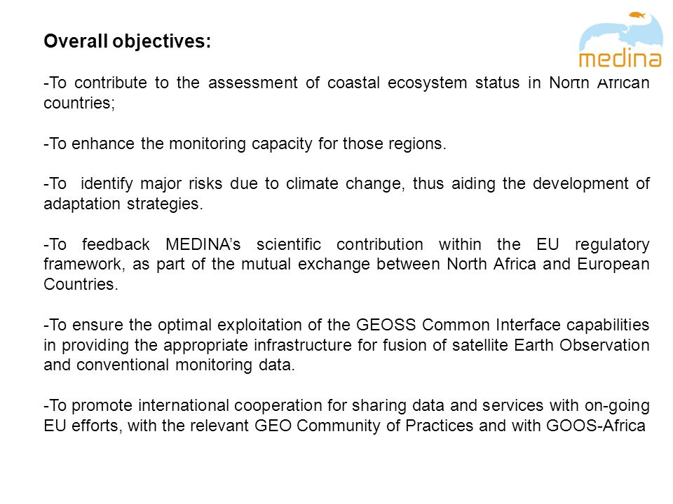 MEDINA expected impact – 3: implementation of International Protocols and feedback on EU WFD and MSFD MEDINA will contribute to the harmonisation of national monitoring programs, through the: -standardisation of sampling and analytical procedures; -the set up of quality control systems; -the establishment of a common methodological framework for the assessment of ecosystem status;