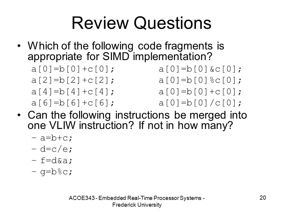 ACOE343 - Embedded Real-Time Processor Systems - Frederick University 20 Review Questions Which of the following code fragments is appropriate for SIMD implementation.