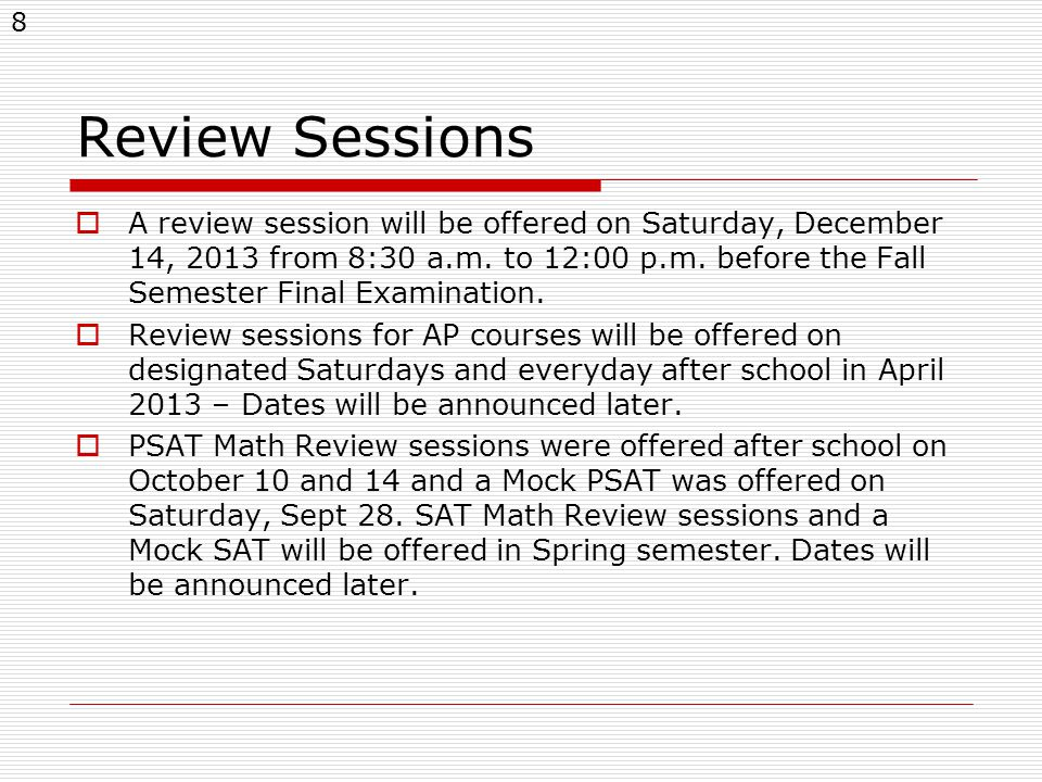 8 Review Sessions  A review session will be offered on Saturday, December 14, 2013 from 8:30 a.m.
