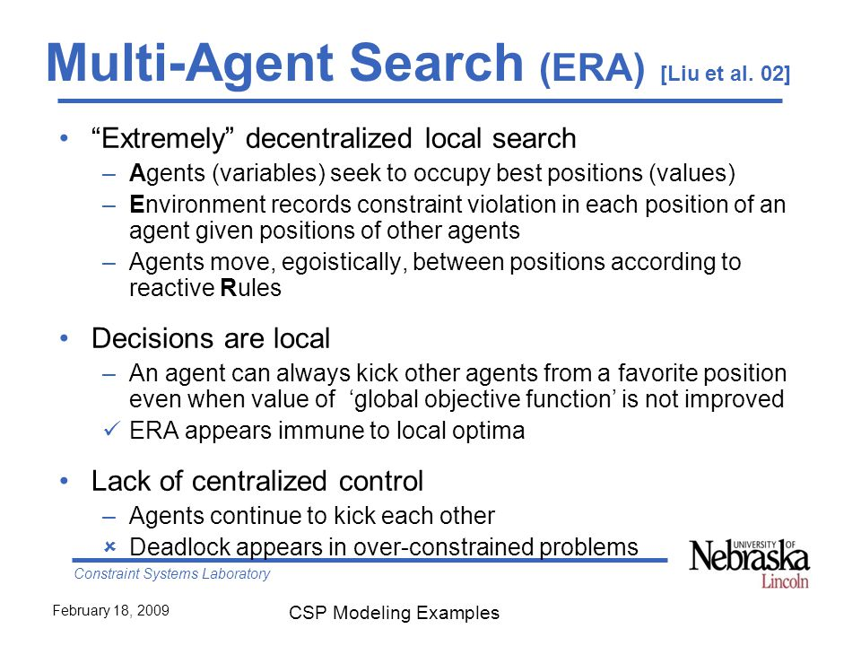 Constraint Systems Laboratory February 18, 2009 CSP Modeling Examples Multi-Agent Search (ERA) [Liu et al.