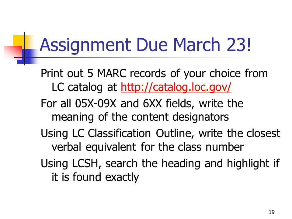 19 Assignment Due March 23! Print out 5 MARC records of your choice from LC catalog at http://catalog.loc.gov/http://catalog.loc.gov/ For all 05X-09X