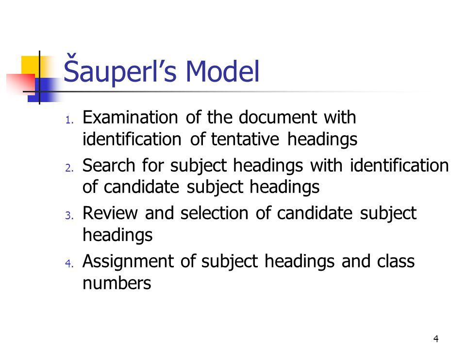 4 Šauperl's Model 1. Examination of the document with identification of tentative headings 2. Search for subject headings with identification of candi