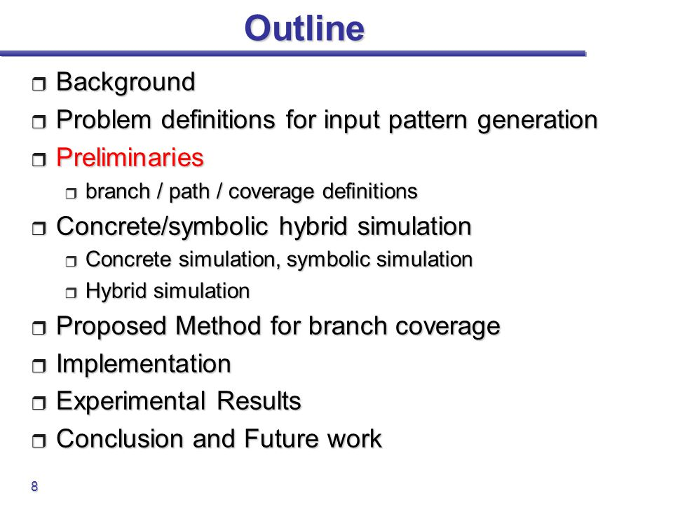 8 Outline  Background  Problem definitions for input pattern generation  Preliminaries  branch / path / coverage definitions  Concrete/symbolic h