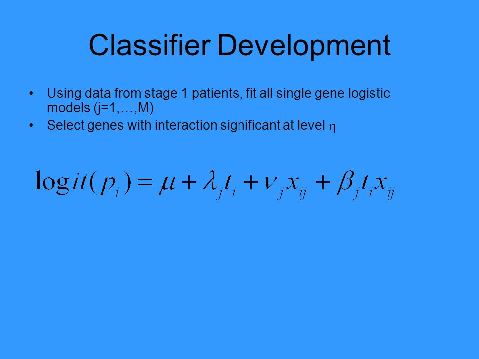 Classifier Development Using data from stage 1 patients, fit all single gene logistic models (j=1,…,M) Select genes with interaction significant at level 