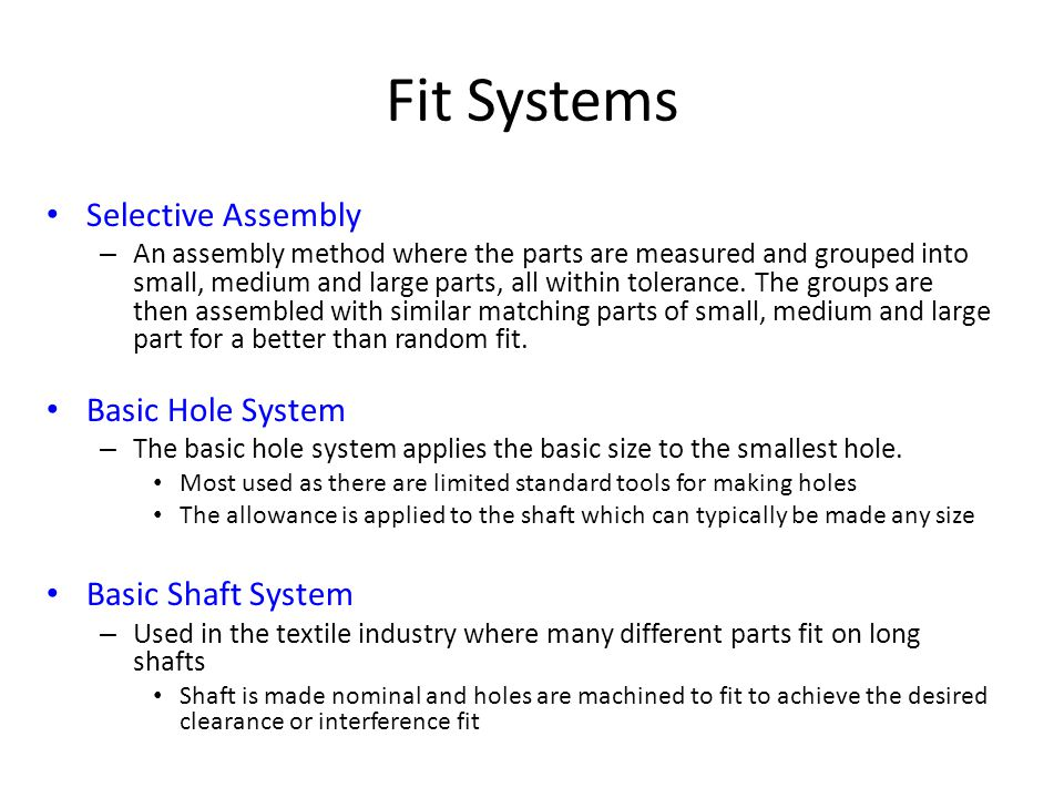 Fit Systems Selective Assembly – An assembly method where the parts are measured and grouped into small, medium and large parts, all within tolerance.