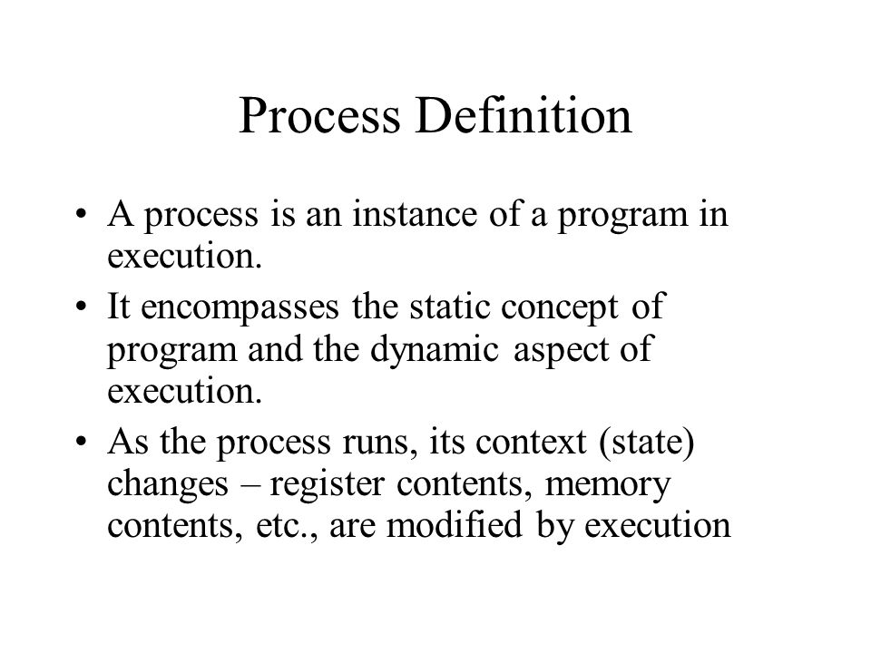 Process Definition A process is an instance of a program in execution.