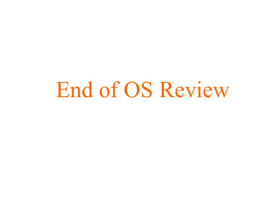 End of OS Review