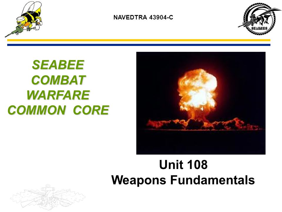 Weapons Fundamental Reference (a) NAVEDTRA 14234, Seabee Combat Handbook, Vol 1 (b) NAVEDTRA 14324, Gunner's Mate (c) Seabee Battle Skills Guide, Vol 1 (d) NTRP 3-07.2.2 (e) Construction Battle Skills Guide, Book 1, All Hands 2005 (f) TM-SW215-BC-MMO-010, Operator's and Maintenance Manual for AN/PVS-12A, Night Vision, Crew Served Weps (g) FM 3-22.09, M16A1 and M16A2 Rifle Marksmanship (h) TM-SW215-B4-MMO-010, Operator's and Maintenance Manual for AN/PVS-12A, Night Vision, Individual Weapon (i) Construction Battle Skills Guide, Book 4, Crew/Team Skills 2005 Edition (j) TM 9-1010-230-10, Operators Manual Machine Gun, 40mm, MK19, MOD3 (k) TM 9-1005-213-10, Operators Manual Machine Gun, Cal.