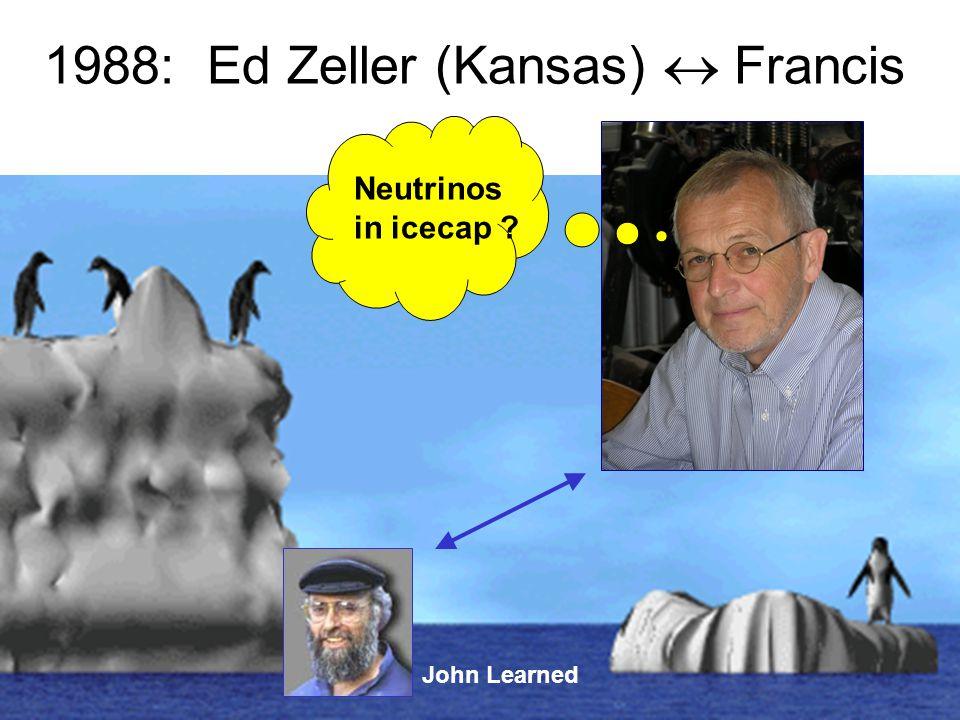 Neutrinos in icecap 1988: Ed Zeller (Kansas)  Francis John Learned
