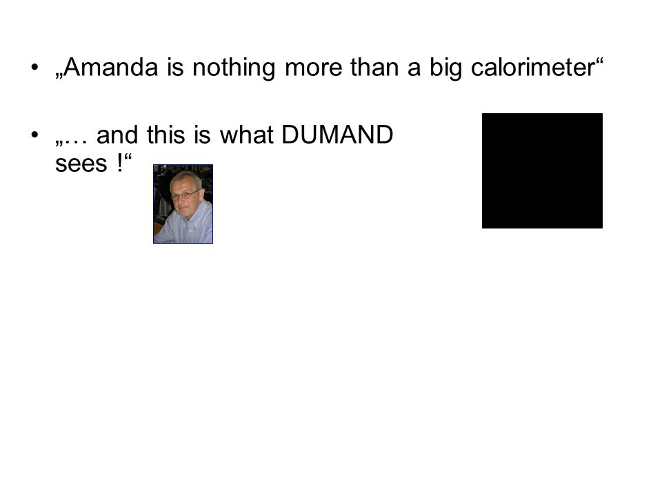 """Amanda is nothing more than a big calorimeter ""… and this is what DUMAND sees ! ""You are a son of a bitch! Sounds interesting."
