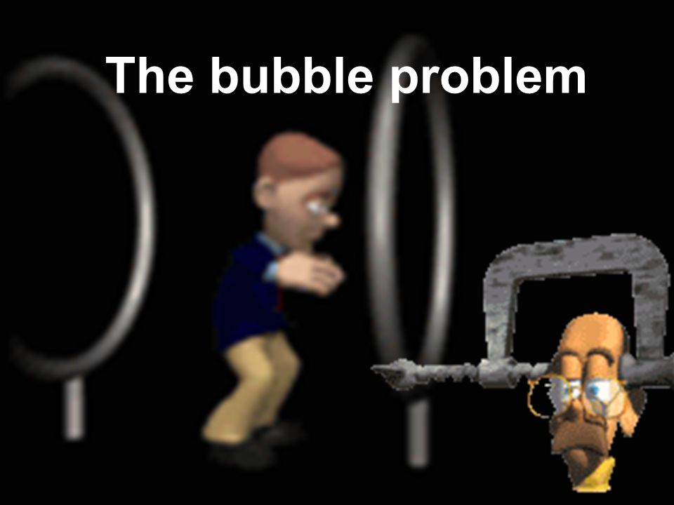 The bubble problem