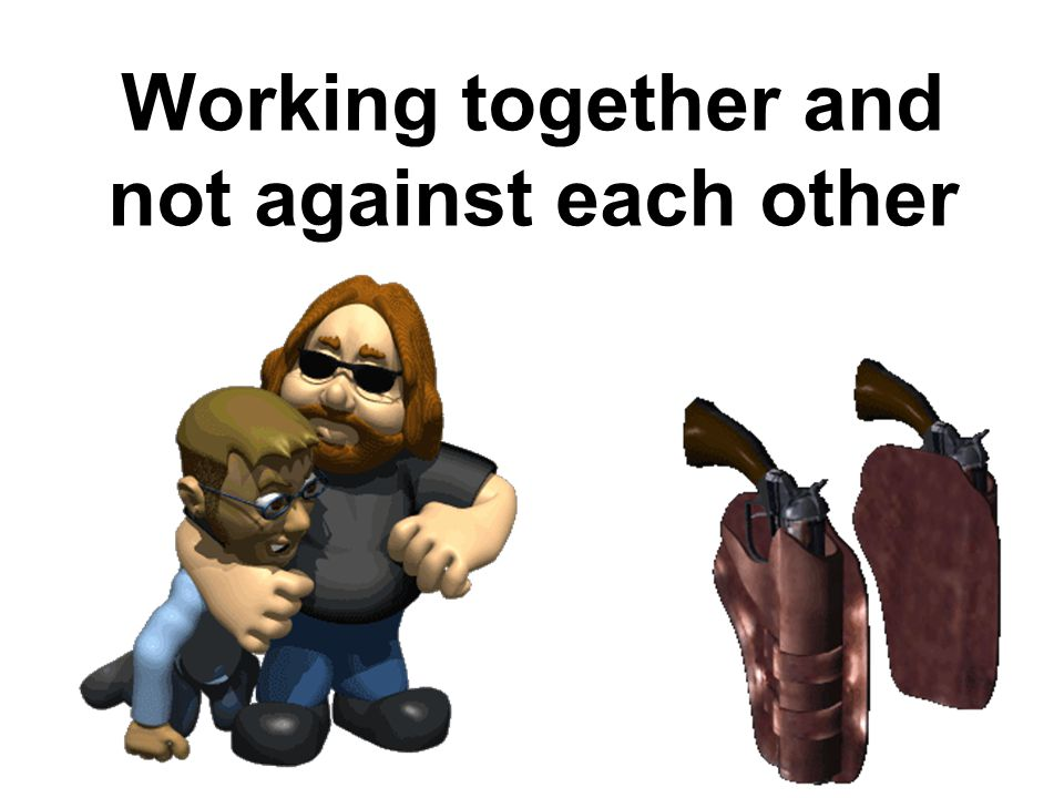 Working together and not against each other