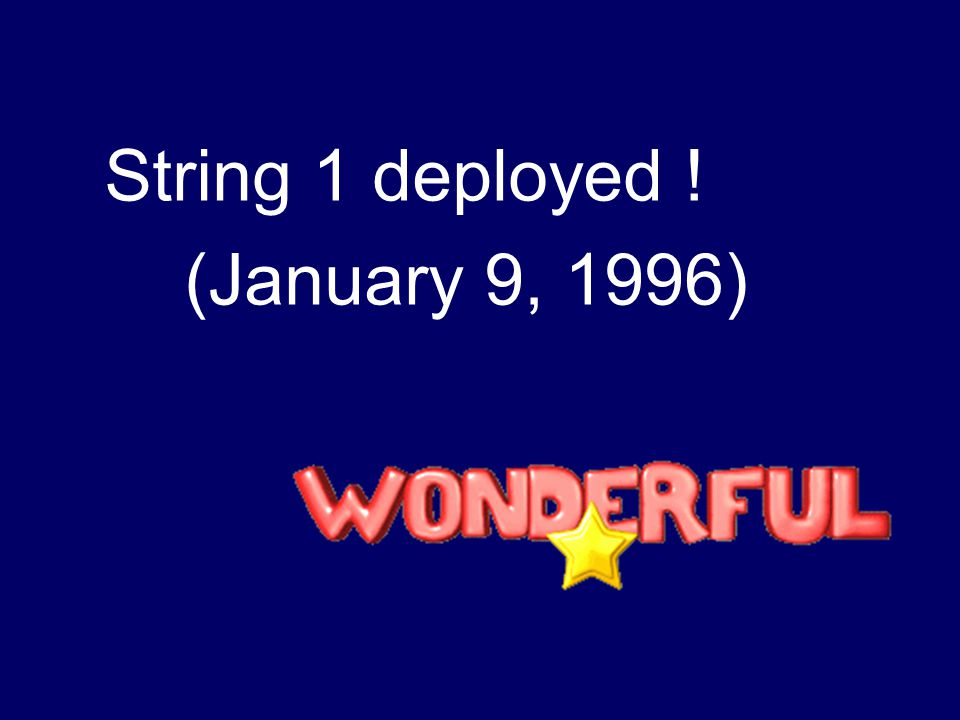 String 1 deployed ! (January 9, 1996)