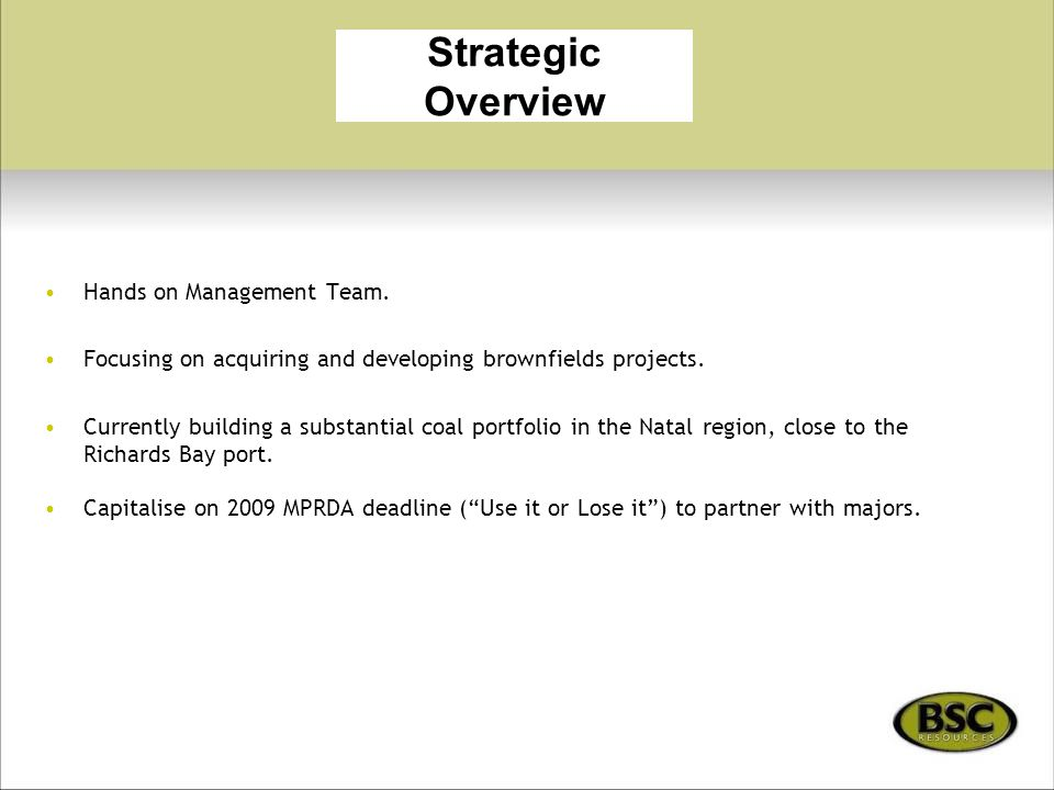 Strategic Overview Hands on Management Team. Focusing on acquiring and developing brownfields projects. Currently building a substantial coal portfoli