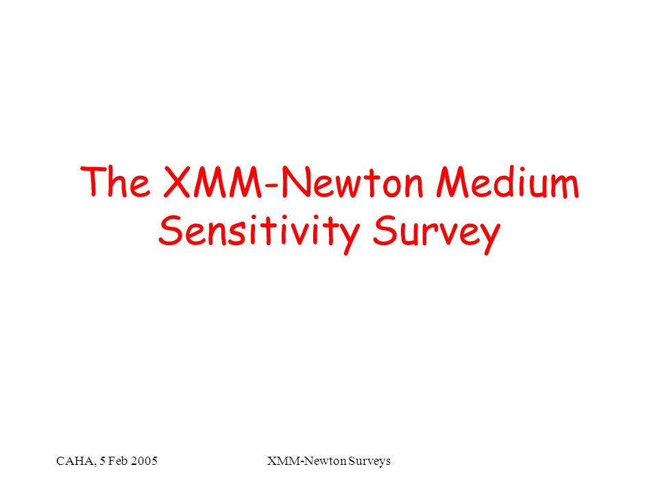 CAHA, 5 Feb 2005XMM-Newton Surveys The XMM-Newton Medium Sensitivity Survey