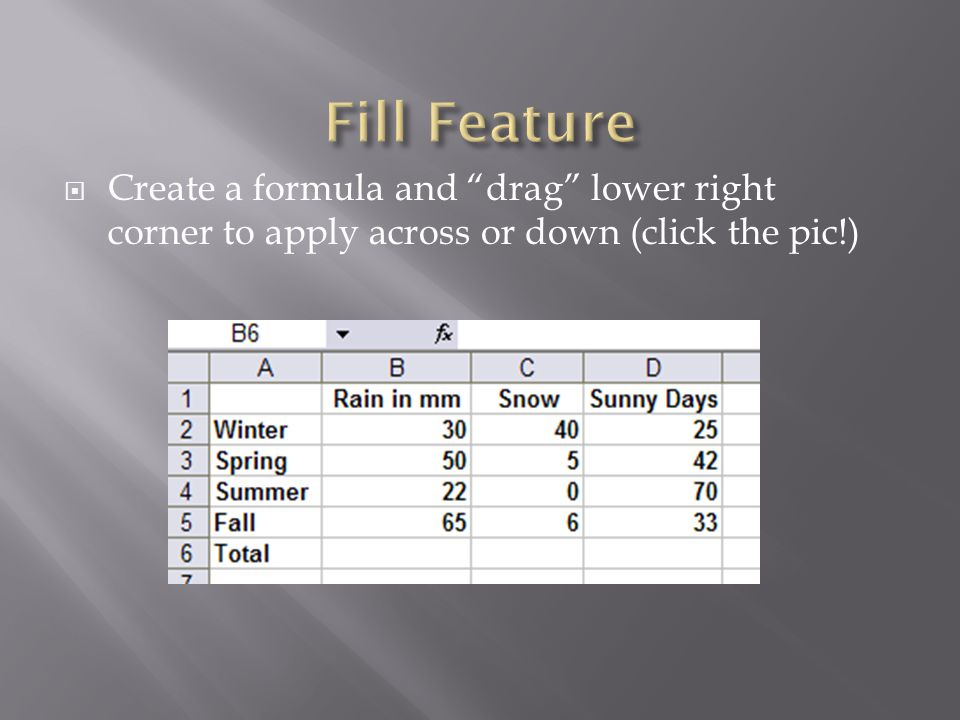  Create a formula and drag lower right corner to apply across or down (click the pic!)
