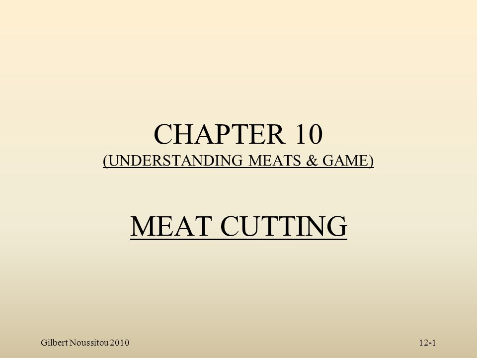 Gilbert Noussitou 201012-1 CHAPTER 10 (UNDERSTANDING MEATS & GAME) MEAT CUTTING