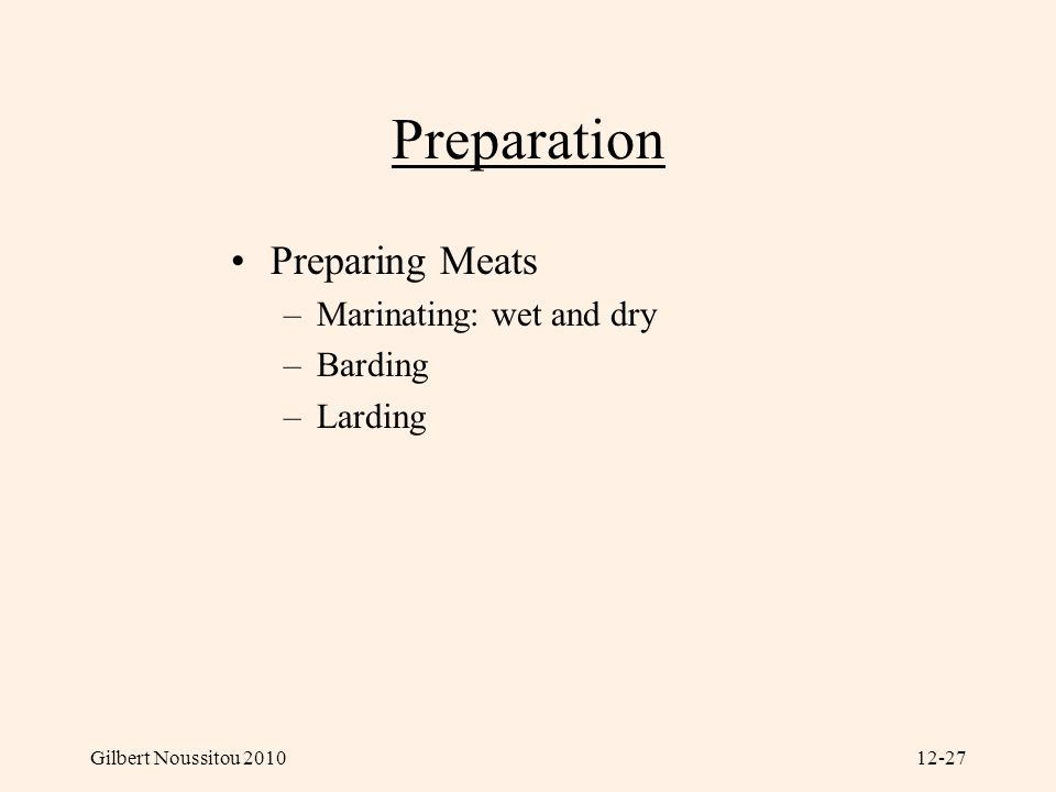 Gilbert Noussitou 201012-27 Preparation Preparing Meats –Marinating: wet and dry –Barding –Larding