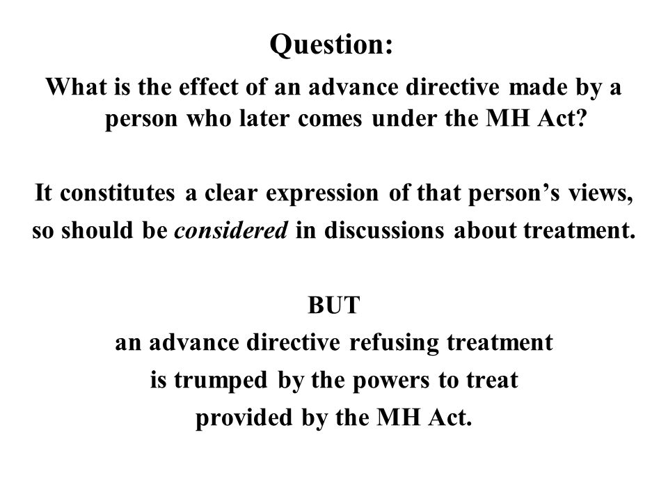 Question: What is the effect of an advance directive made by a person who later comes under the MH Act.