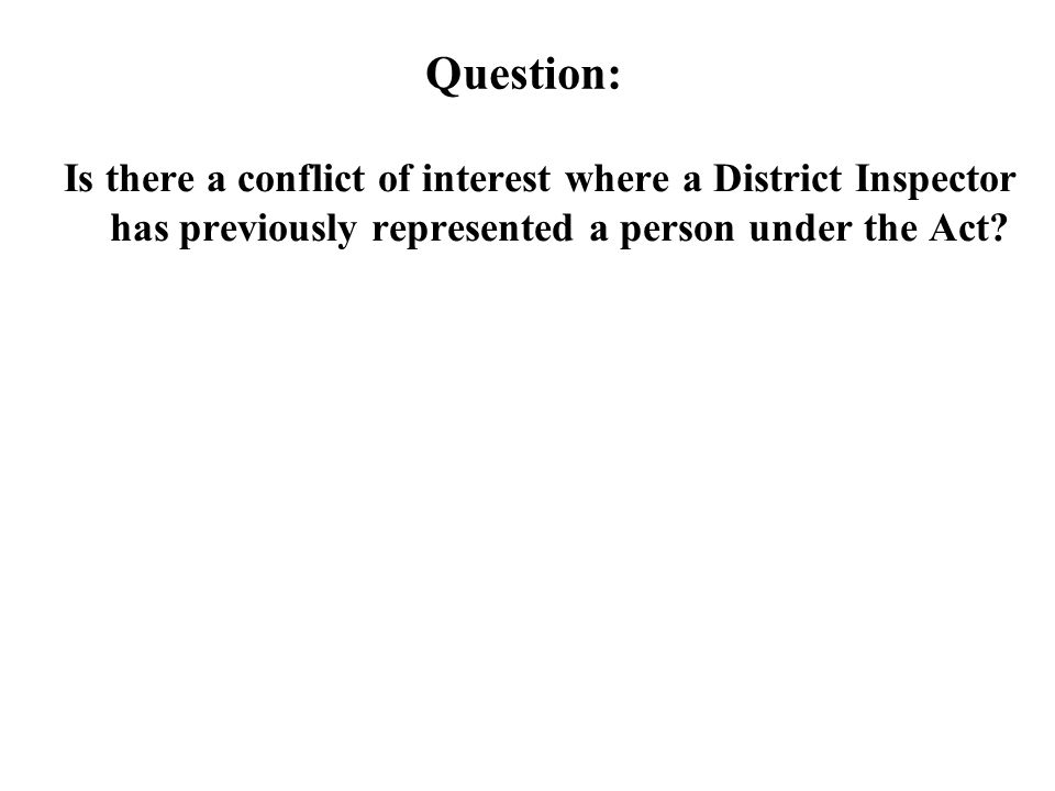 Question: Is there a conflict of interest where a District Inspector has previously represented a person under the Act