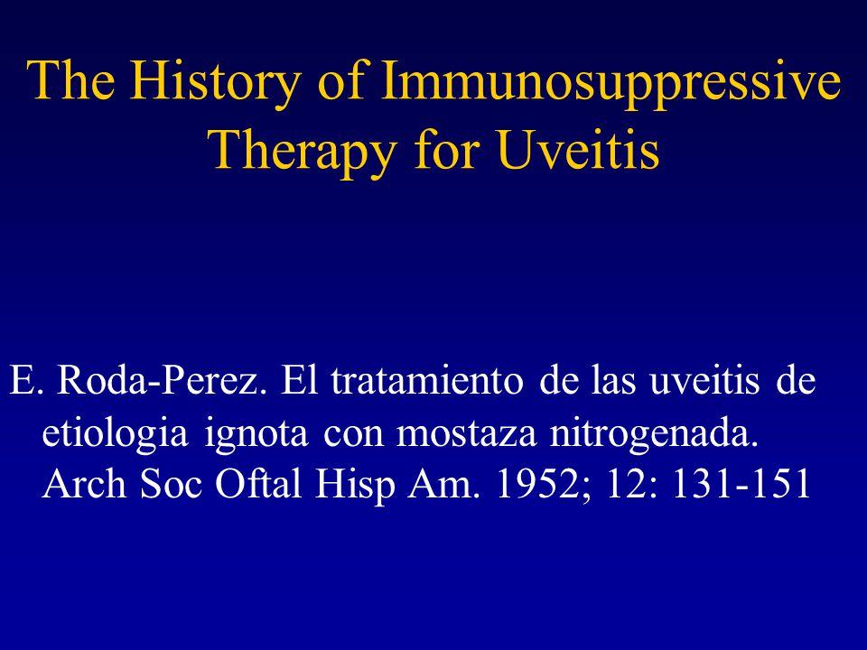 The History of Immunosuppressive Therapy for Uveitis E. Roda-Perez. El tratamiento de las uveitis de etiologia ignota con mostaza nitrogenada. Arch So