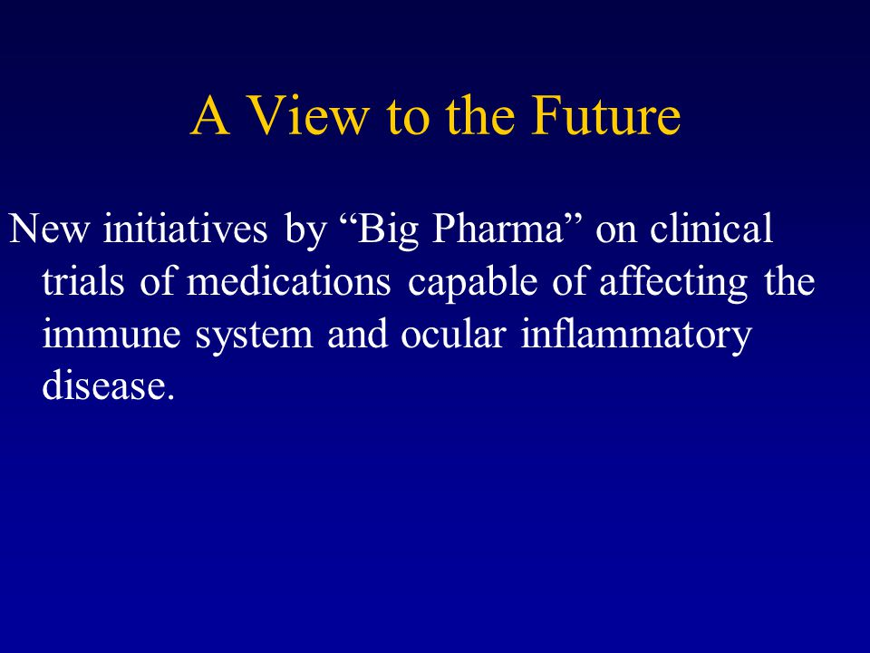 A View to the Future New initiatives by Big Pharma on clinical trials of medications capable of affecting the immune system and ocular inflammatory disease.