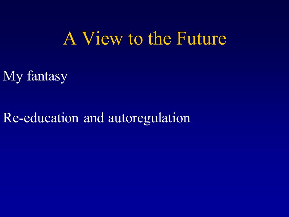 A View to the Future My fantasy Re-education and autoregulation