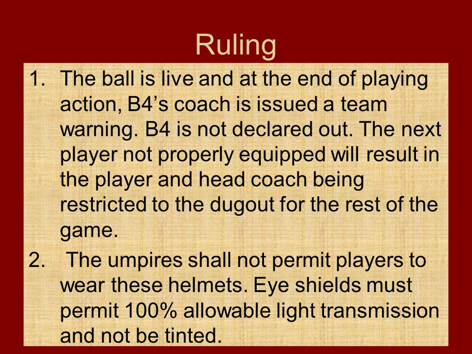 Ruling 1.The ball is live and at the end of playing action, B4's coach is issued a team warning. B4 is not declared out. The next player not properly
