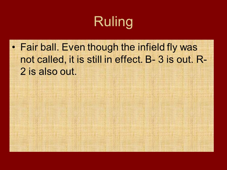 Ruling Fair ball. Even though the infield fly was not called, it is still in effect. B- 3 is out. R- 2 is also out.