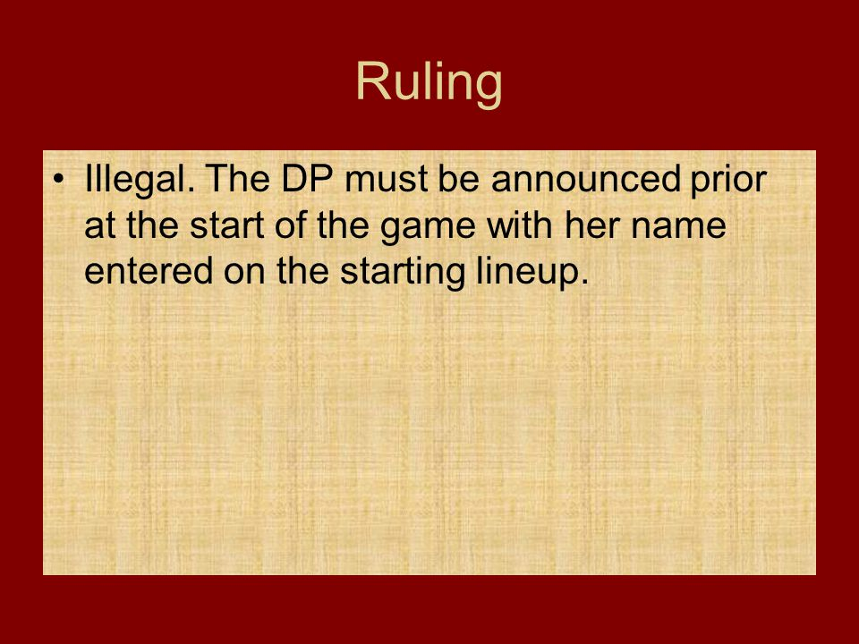 Ruling Illegal. The DP must be announced prior at the start of the game with her name entered on the starting lineup.