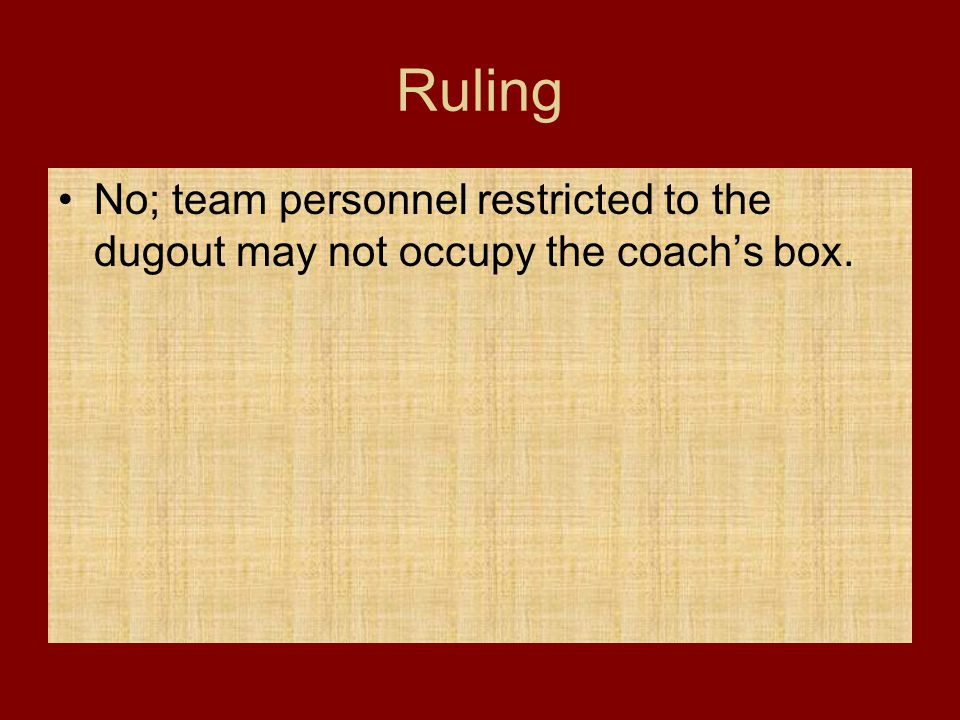 Ruling No; team personnel restricted to the dugout may not occupy the coach's box.