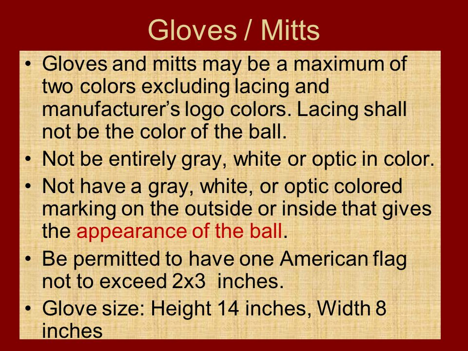 Gloves / Mitts Gloves and mitts may be a maximum of two colors excluding lacing and manufacturer's logo colors. Lacing shall not be the color of the b