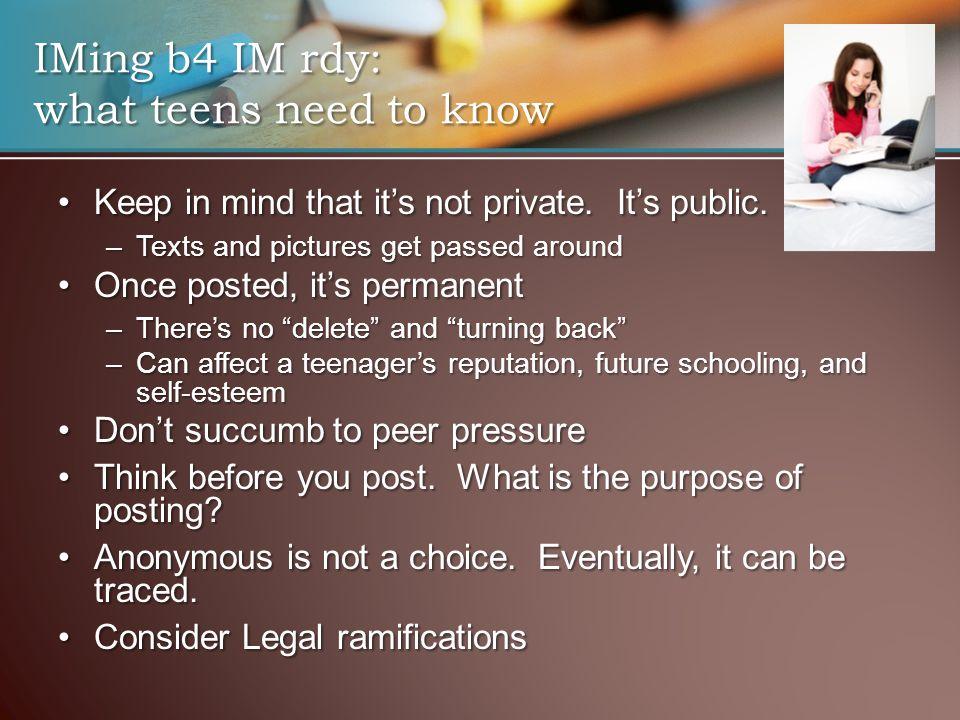 IMing b4 IM rdy: what teens need to know Keep in mind that it's not private.