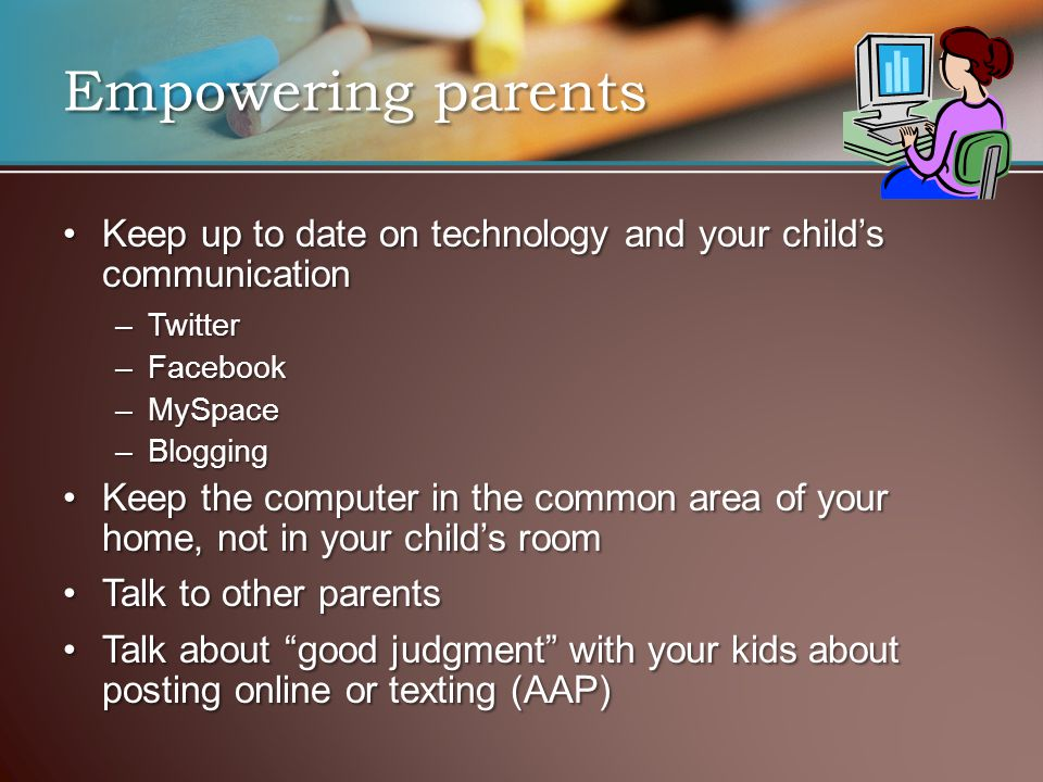 Empowering parents Keep up to date on technology and your child's communicationKeep up to date on technology and your child's communication –Twitter –